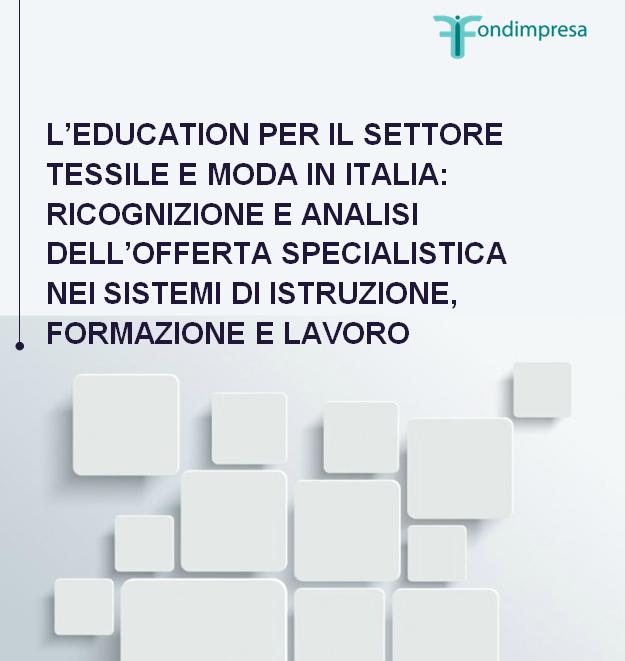 L'education per il settore Tessile e Moda in Italia: ricognizione e analisi dell'offerta specialistica nei sistemi di istruzione, formazione e lavoro